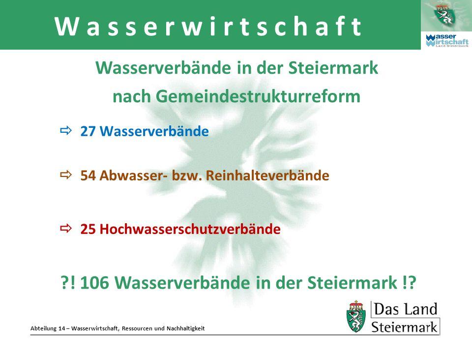 Abteilung 14 – Wasserwirtschaft, Ressourcen und Nachhaltigkeit W a s s e r w i r t s c h a f t Wasserverbände in der Steiermark nach Gemeindestrukturr