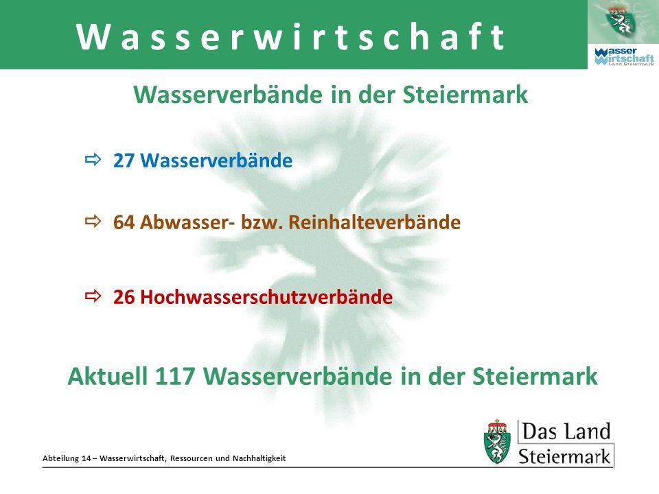 Abteilung 14 – Wasserwirtschaft, Ressourcen und Nachhaltigkeit W a s s e r w i r t s c h a f t Wasserverbände in der Steiermark 27 Wasserverbände 64 A