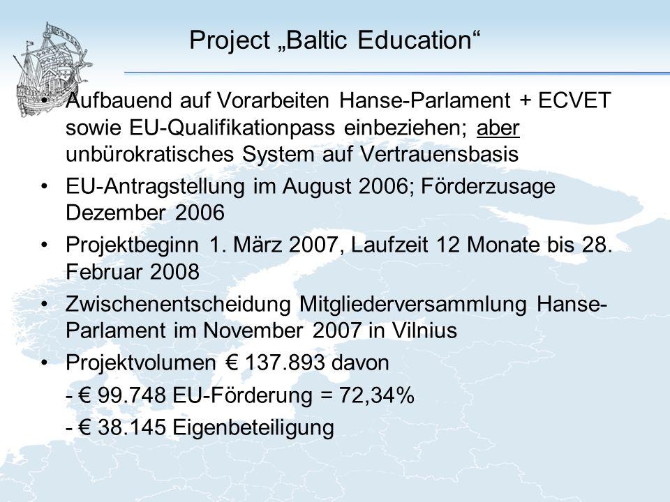 Project Baltic Education Aufbauend auf Vorarbeiten Hanse-Parlament + ECVET sowie EU-Qualifikationpass einbeziehen; aber unbürokratisches System auf Vertrauensbasis EU-Antragstellung im August 2006; Förderzusage Dezember 2006 Projektbeginn 1.