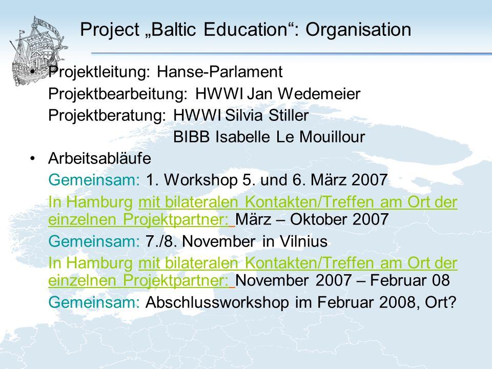 Project Baltic Education: Organisation Projektleitung: Hanse-Parlament Projektbearbeitung: HWWI Jan Wedemeier Projektberatung: HWWI Silvia Stiller BIBB Isabelle Le Mouillour Arbeitsabläufe Gemeinsam: 1.