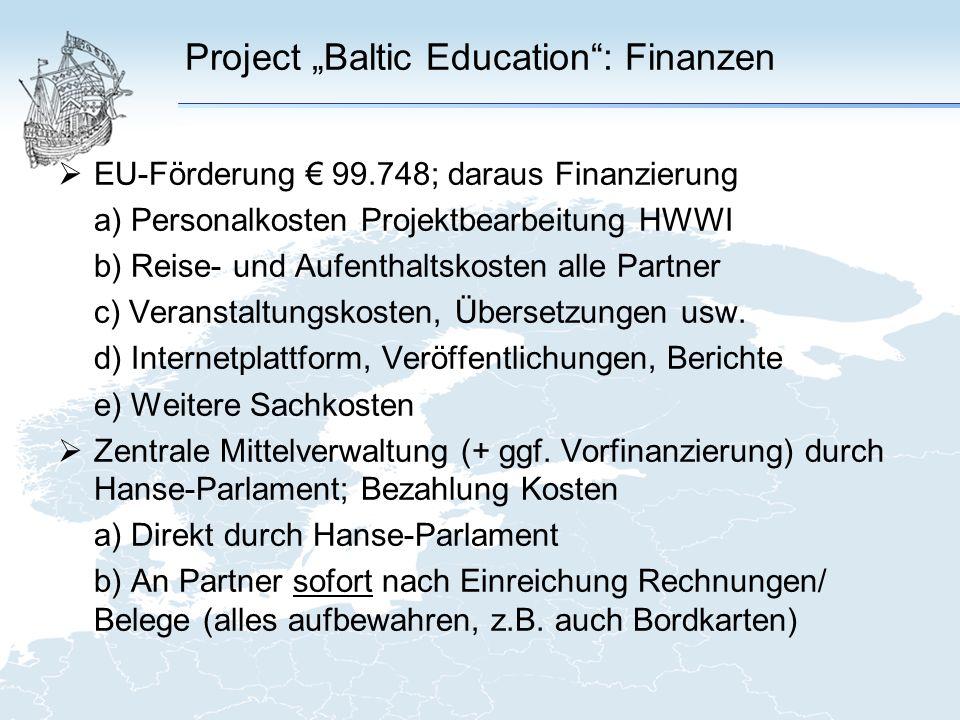 Project Baltic Education: Finanzen EU-Förderung 99.748; daraus Finanzierung a) Personalkosten Projektbearbeitung HWWI b) Reise- und Aufenthaltskosten alle Partner c) Veranstaltungskosten, Übersetzungen usw.