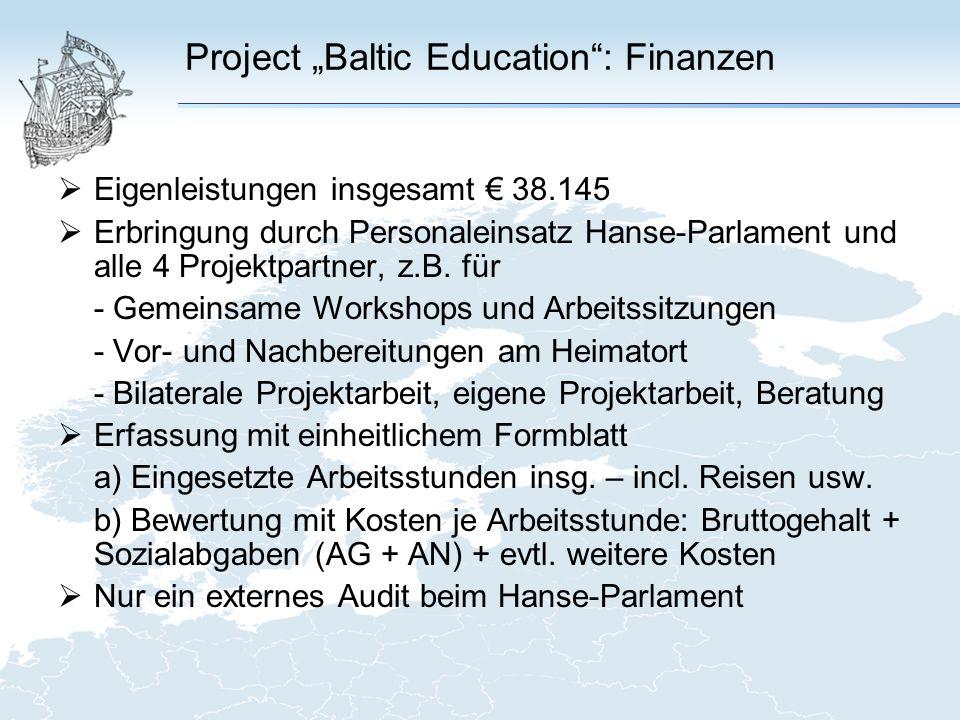 Project Baltic Education: Finanzen Eigenleistungen insgesamt 38.145 Erbringung durch Personaleinsatz Hanse-Parlament und alle 4 Projektpartner, z.B.