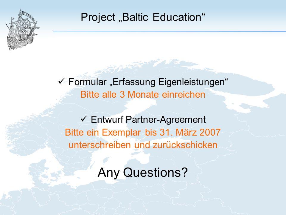 Project Baltic Education Formular Erfassung Eigenleistungen Bitte alle 3 Monate einreichen Entwurf Partner-Agreement Bitte ein Exemplar bis 31.