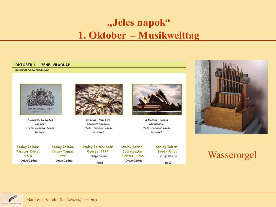 Jeles napok 1. Oktober – Musikwelttag Bánkeszi Katalin (bankeszi@oszk.hu) Wasserorgel