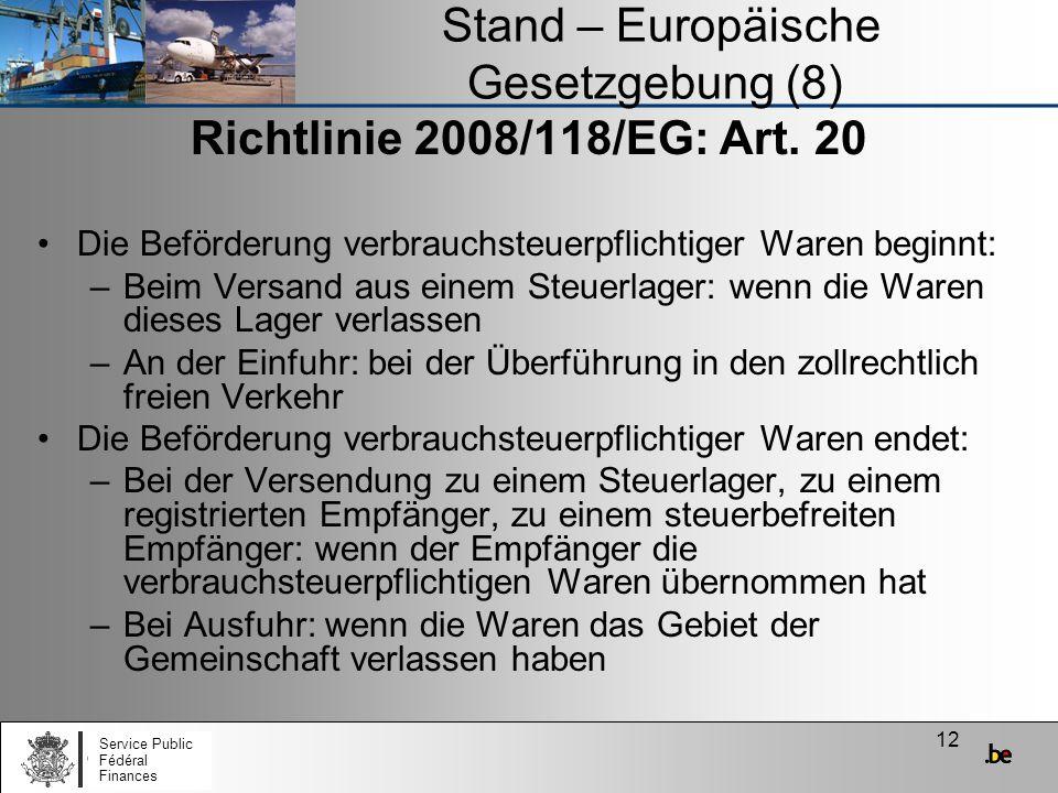 12 Stand – Europäische Gesetzgebung (8) Richtlinie 2008/118/EG: Art. 20 Die Beförderung verbrauchsteuerpflichtiger Waren beginnt: –Beim Versand aus ei