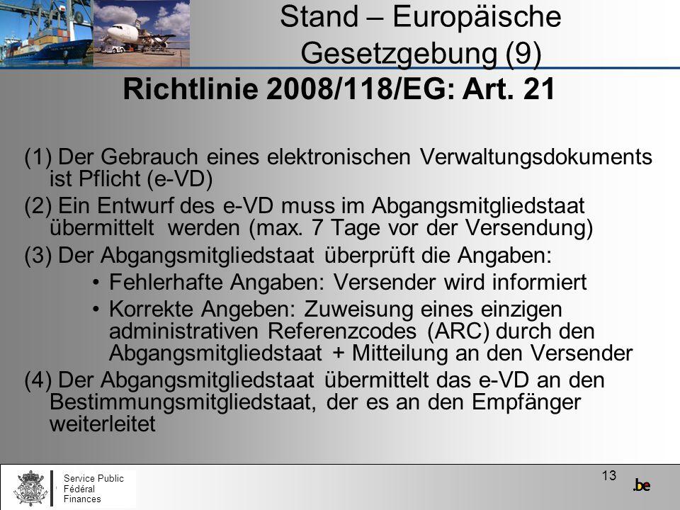 13 Stand – Europäische Gesetzgebung (9) Richtlinie 2008/118/EG: Art. 21 (1) Der Gebrauch eines elektronischen Verwaltungsdokuments ist Pflicht (e-VD)