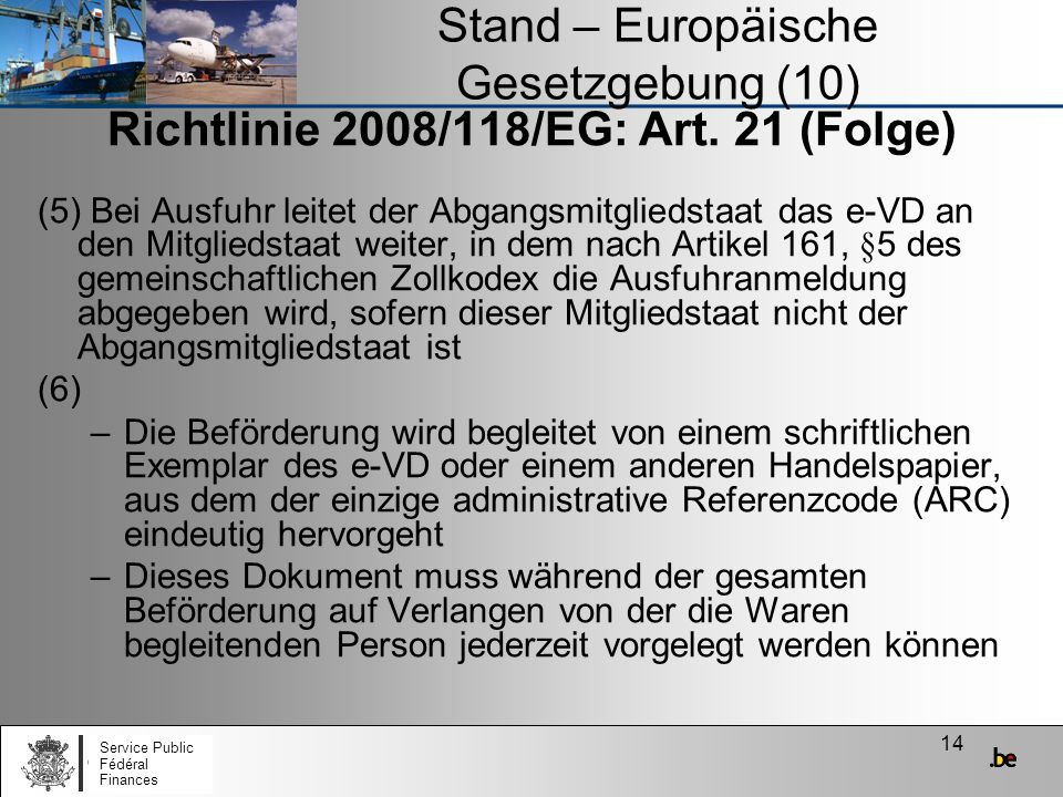14 Stand – Europäische Gesetzgebung (10) Richtlinie 2008/118/EG: Art. 21 (Folge) (5) Bei Ausfuhr leitet der Abgangsmitgliedstaat das e-VD an den Mitgl