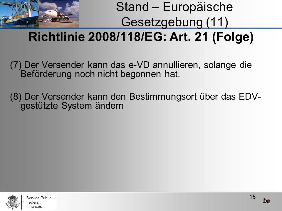 15 Stand – Europäische Gesetzgebung (11) Richtlinie 2008/118/EG: Art. 21 (Folge) (7) Der Versender kann das e-VD annullieren, solange die Beförderung