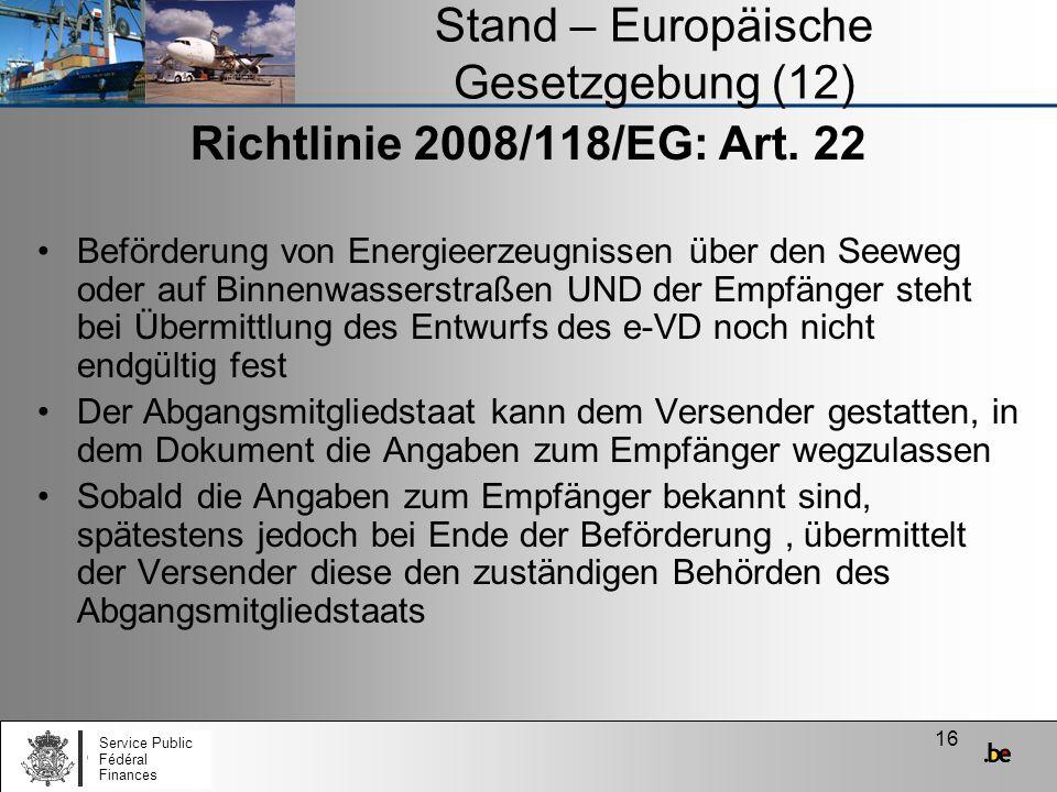 16 Stand – Europäische Gesetzgebung (12) Richtlinie 2008/118/EG: Art. 22 Beförderung von Energieerzeugnissen über den Seeweg oder auf Binnenwasserstra