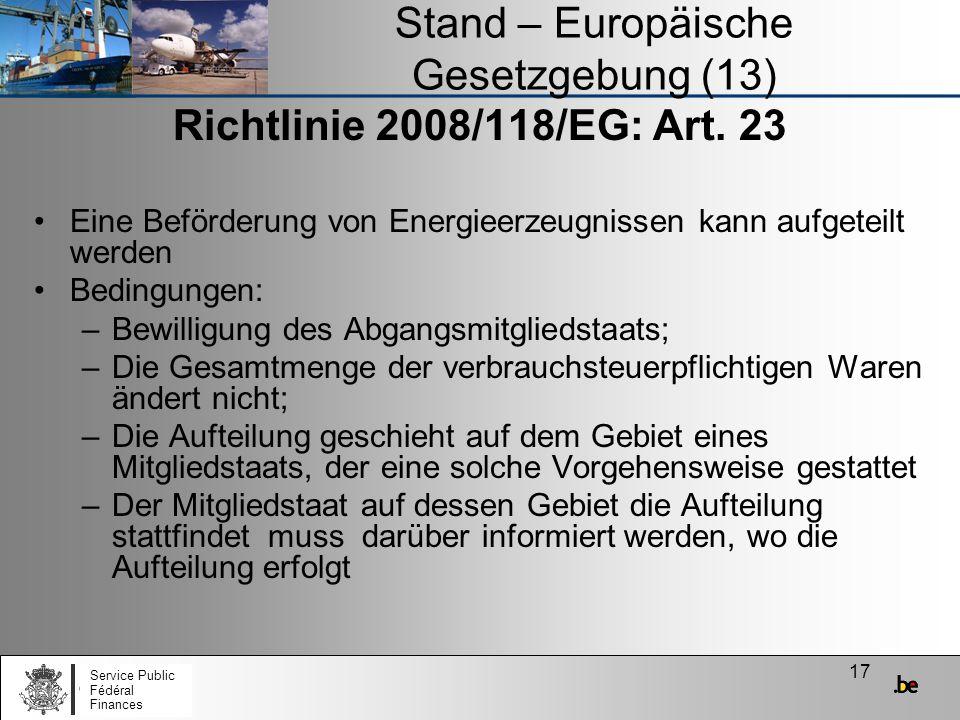 17 Stand – Europäische Gesetzgebung (13) Richtlinie 2008/118/EG: Art. 23 Eine Beförderung von Energieerzeugnissen kann aufgeteilt werden Bedingungen:
