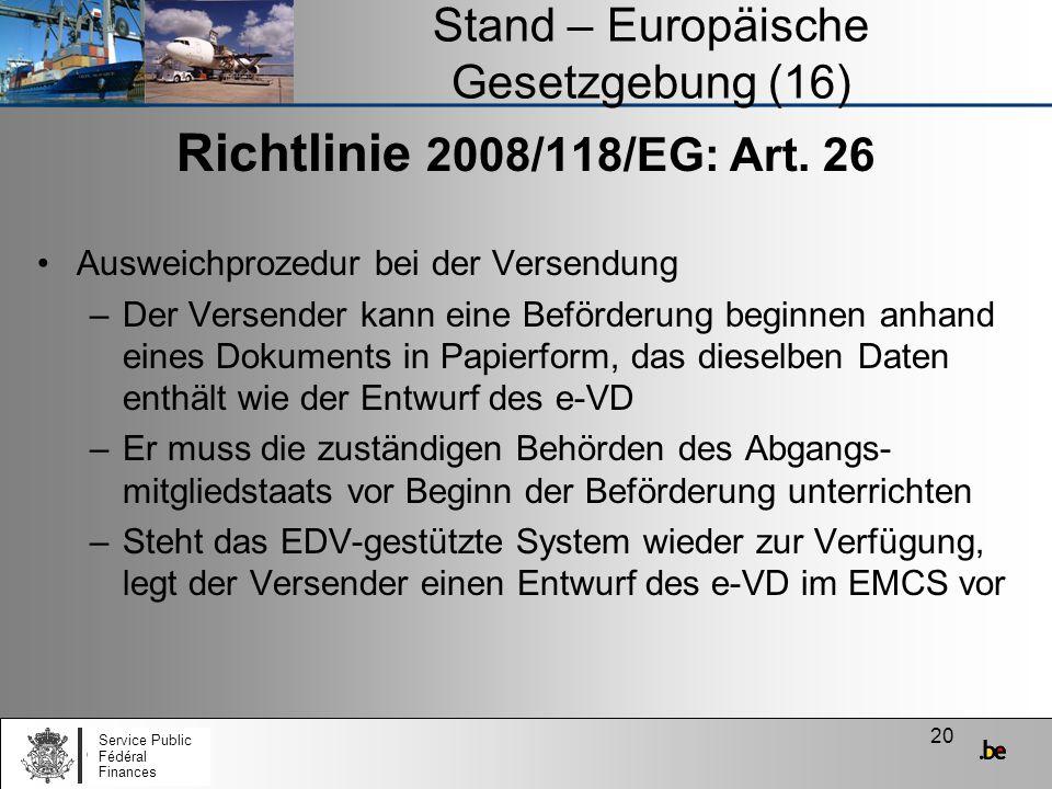 20 Stand – Europäische Gesetzgebung (16) Richtlinie 2008/118/EG: Art. 26 Ausweichprozedur bei der Versendung –Der Versender kann eine Beförderung begi