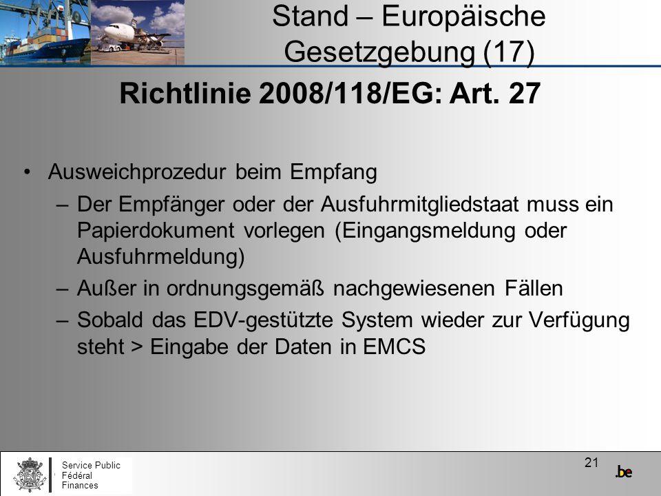21 Stand – Europäische Gesetzgebung (17) Richtlinie 2008/118/EG: Art. 27 Ausweichprozedur beim Empfang –Der Empfänger oder der Ausfuhrmitgliedstaat mu
