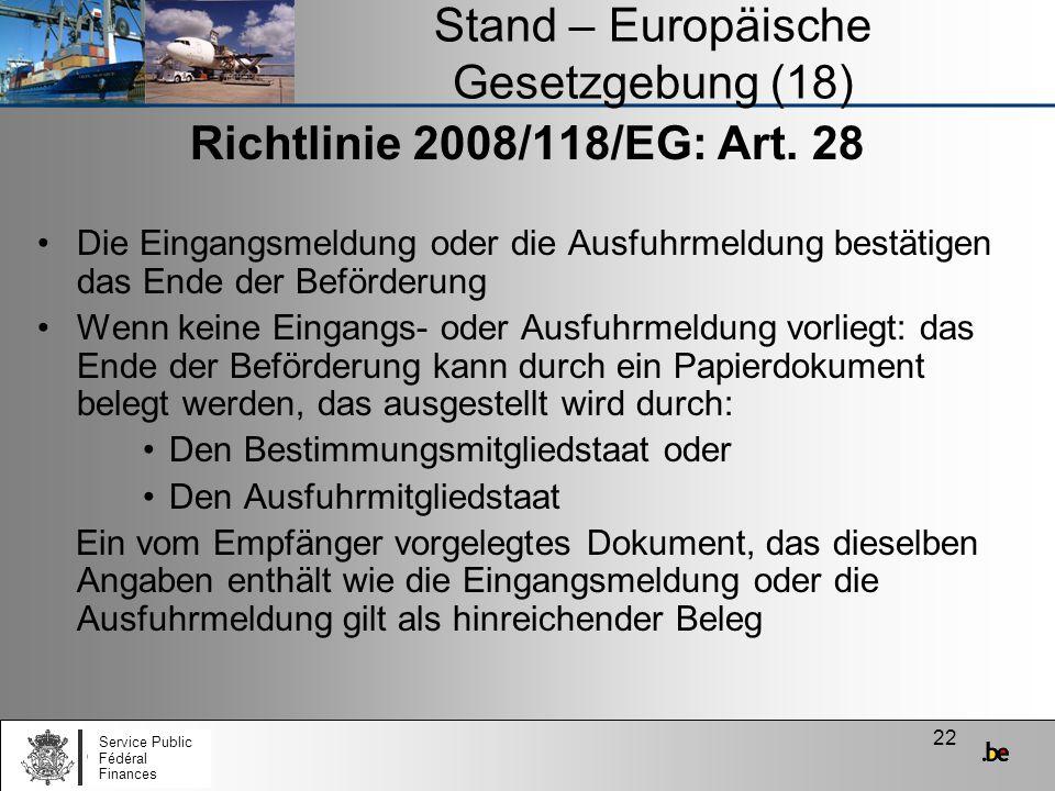 22 Stand – Europäische Gesetzgebung (18) Richtlinie 2008/118/EG: Art. 28 Die Eingangsmeldung oder die Ausfuhrmeldung bestätigen das Ende der Beförderu