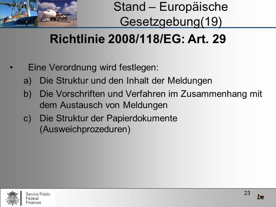 23 Stand – Europäische Gesetzgebung(19) Richtlinie 2008/118/EG: Art. 29 Eine Verordnung wird festlegen: a)Die Struktur und den Inhalt der Meldungen b)