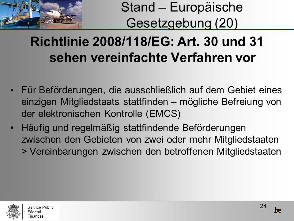 24 Stand – Europäische Gesetzgebung (20) Richtlinie 2008/118/EG: Art. 30 und 31 sehen vereinfachte Verfahren vor Für Beförderungen, die ausschließlich