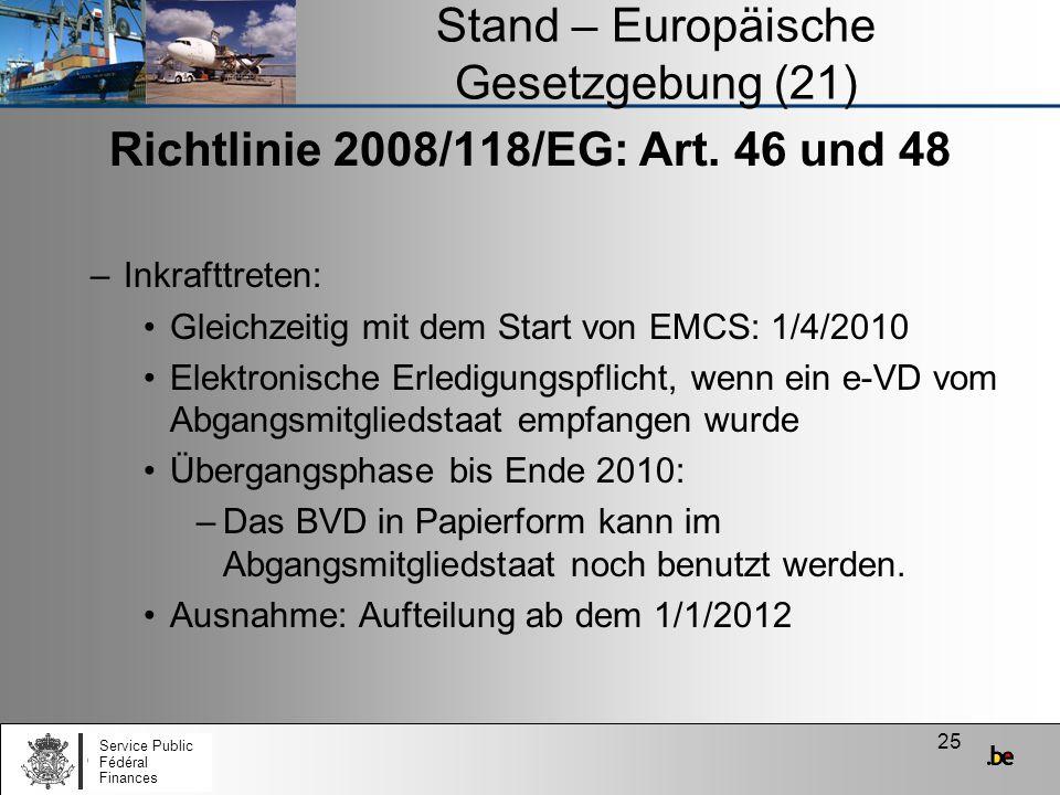 25 Stand – Europäische Gesetzgebung (21) Richtlinie 2008/118/EG: Art. 46 und 48 –Inkrafttreten: Gleichzeitig mit dem Start von EMCS: 1/4/2010 Elektron