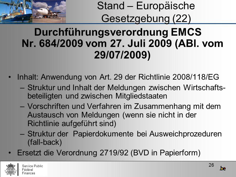 26 Stand – Europäische Gesetzgebung (22) Durchführungsverordnung EMCS Nr. 684/2009 vom 27. Juli 2009 (ABl. vom 29/07/2009) Inhalt: Anwendung von Art.
