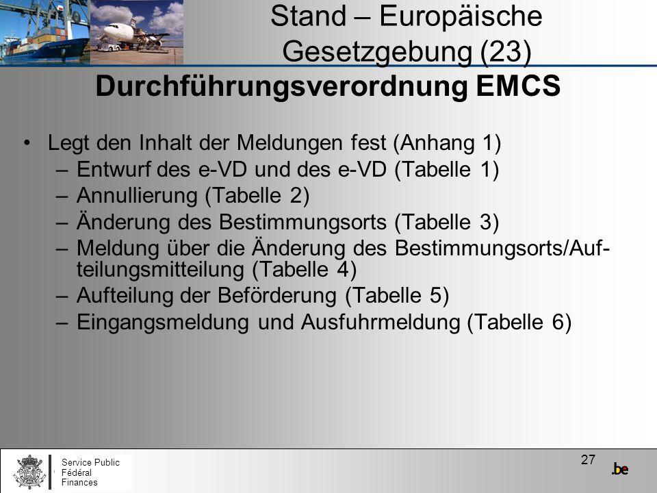 27 Stand – Europäische Gesetzgebung (23) Durchführungsverordnung EMCS Legt den Inhalt der Meldungen fest (Anhang 1) –Entwurf des e-VD und des e-VD (Ta