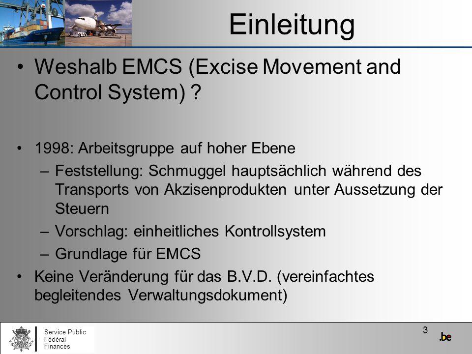3 Einleitung Weshalb EMCS (Excise Movement and Control System) ? 1998: Arbeitsgruppe auf hoher Ebene –Feststellung: Schmuggel hauptsächlich während de