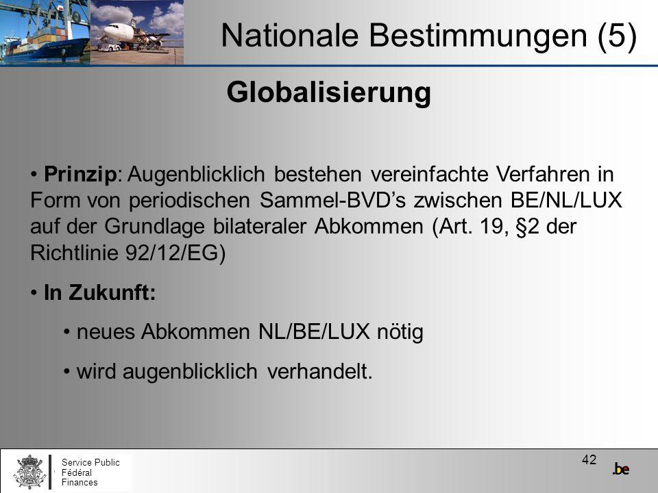42 Globalisierung Nationale Bestimmungen (5) Prinzip: Augenblicklich bestehen vereinfachte Verfahren in Form von periodischen Sammel-BVDs zwischen BE/