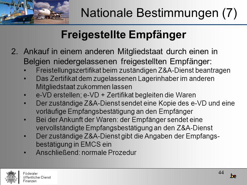 44 Freigestellte Empfänger Nationale Bestimmungen (7) 2.Ankauf in einem anderen Mitgliedstaat durch einen in Belgien niedergelassenen freigestellten E