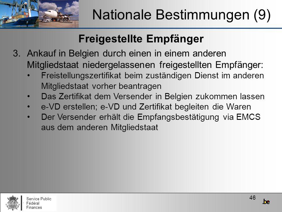 46 Freigestellte Empfänger Nationale Bestimmungen (9) 3.Ankauf in Belgien durch einen in einem anderen Mitgliedstaat niedergelassenen freigestellten E