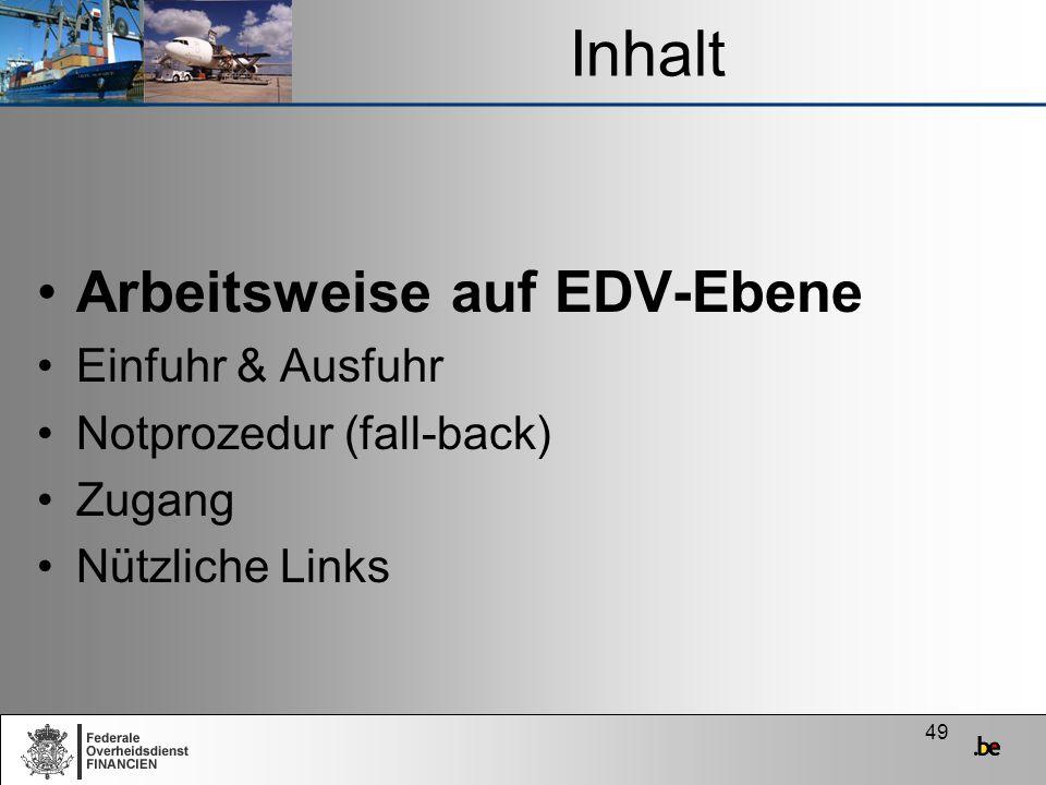 49 Inhalt Arbeitsweise auf EDV-Ebene Einfuhr & Ausfuhr Notprozedur (fall-back) Zugang Nützliche Links