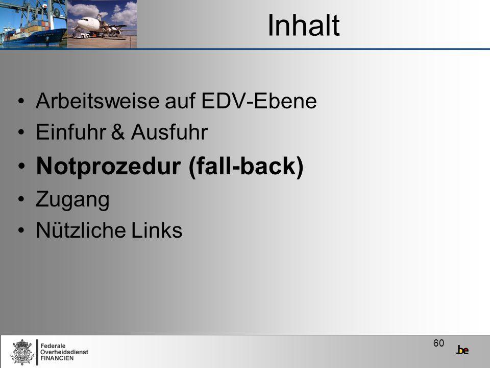 60 Inhalt Arbeitsweise auf EDV-Ebene Einfuhr & Ausfuhr Notprozedur (fall-back) Zugang Nützliche Links