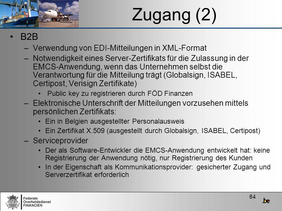 64 Zugang (2) B2B –Verwendung von EDI-Mitteilungen in XML-Format –Notwendigkeit eines Server-Zertifikats für die Zulassung in der EMCS-Anwendung, wenn