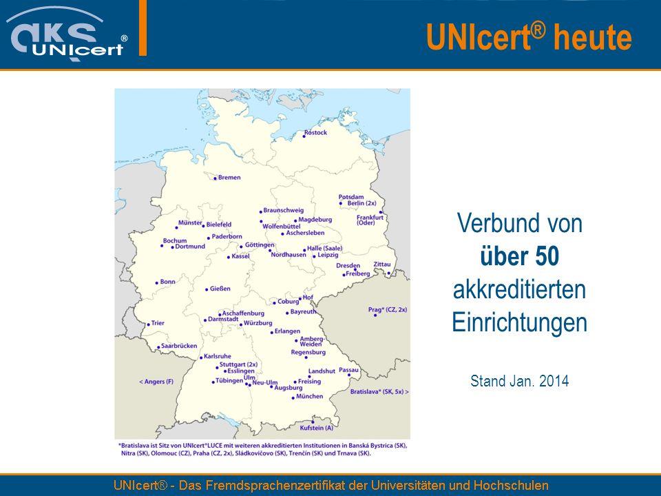 UNIcert ® heute Verbund von über 50 akkreditierten Einrichtungen Stand Jan. 2014
