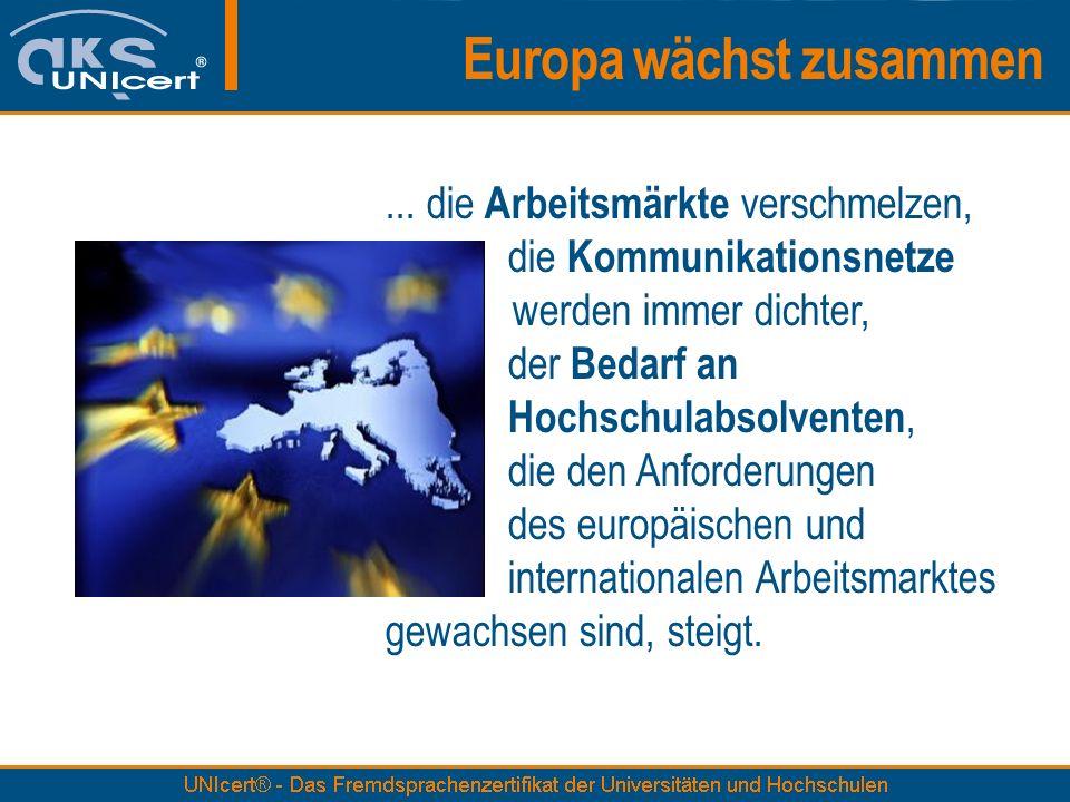 Europa wächst zusammen... die Arbeitsmärkte verschmelzen, die Kommunikationsnetze werden immer dichter, der Bedarf an Hochschulabsolventen, die den An