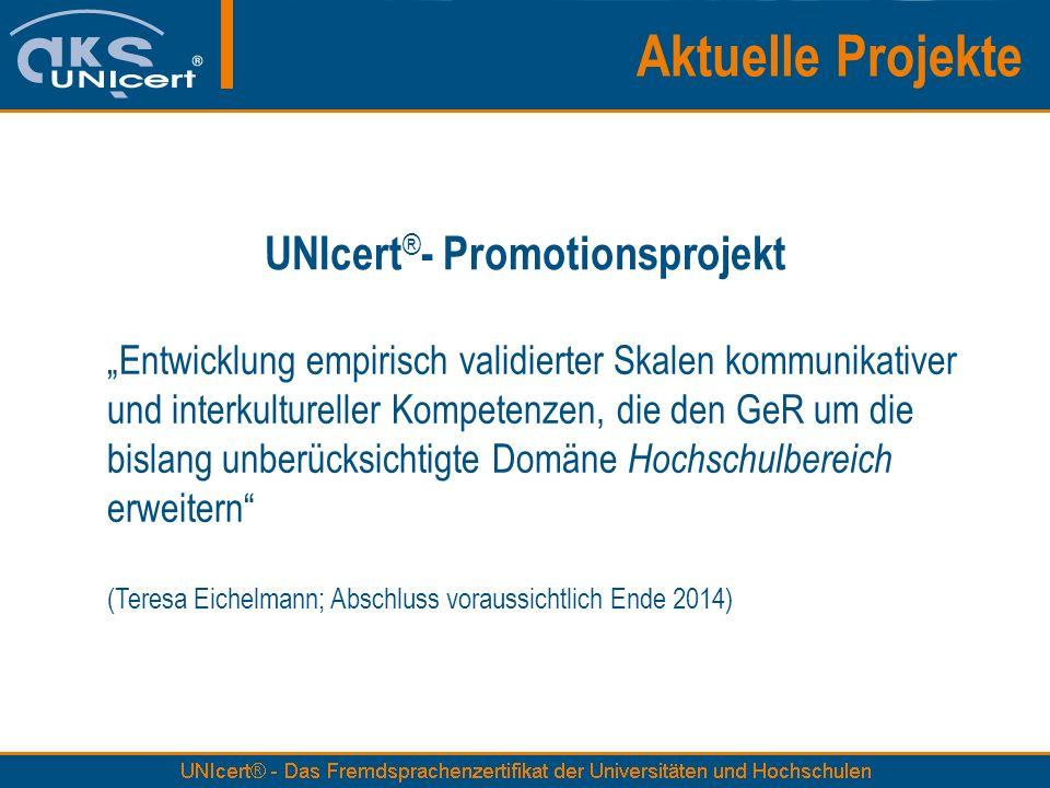 UNIcert ® - Promotionsprojekt Entwicklung empirisch validierter Skalen kommunikativer und interkultureller Kompetenzen, die den GeR um die bislang unb