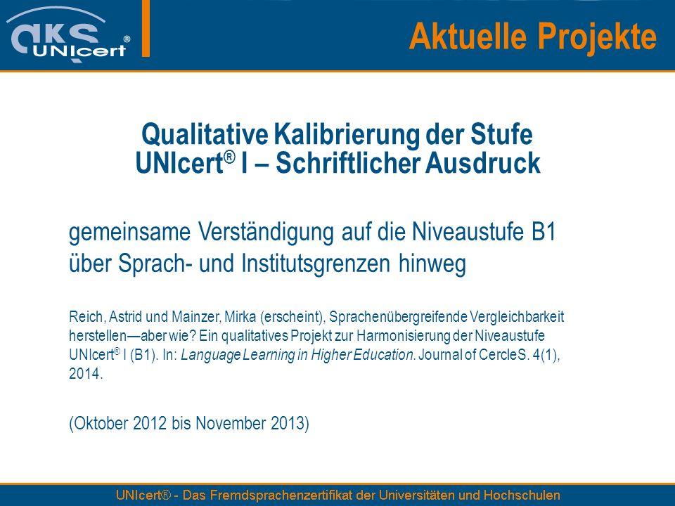 Qualitative Kalibrierung der Stufe UNIcert ® I – Schriftlicher Ausdruck gemeinsame Verständigung auf die Niveaustufe B1 über Sprach- und Institutsgren
