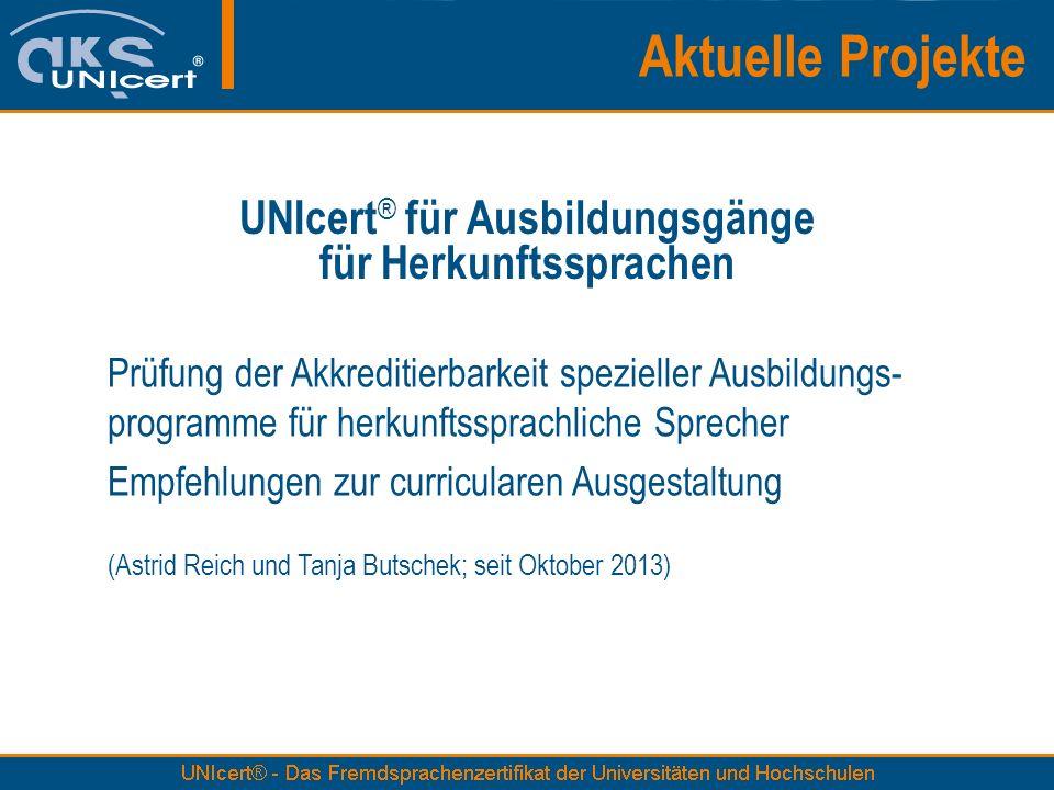 UNIcert ® für Ausbildungsgänge für Herkunftssprachen Prüfung der Akkreditierbarkeit spezieller Ausbildungs- programme für herkunftssprachliche Spreche