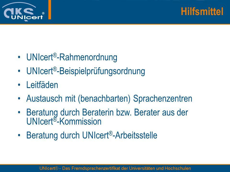 Hilfsmittel UNIcert ® -Rahmenordnung UNIcert ® -Beispielprüfungsordnung Leitfäden Austausch mit (benachbarten) Sprachenzentren Beratung durch Berateri