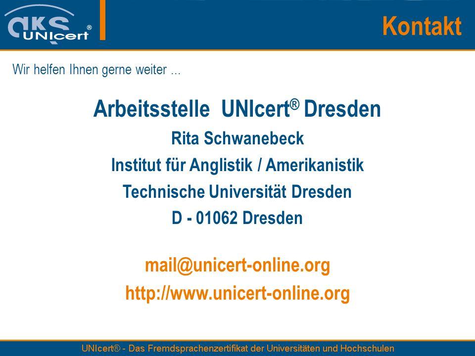 Kontakt Arbeitsstelle UNIcert ® Dresden Rita Schwanebeck Institut für Anglistik / Amerikanistik Technische Universität Dresden D - 01062 Dresden mail@