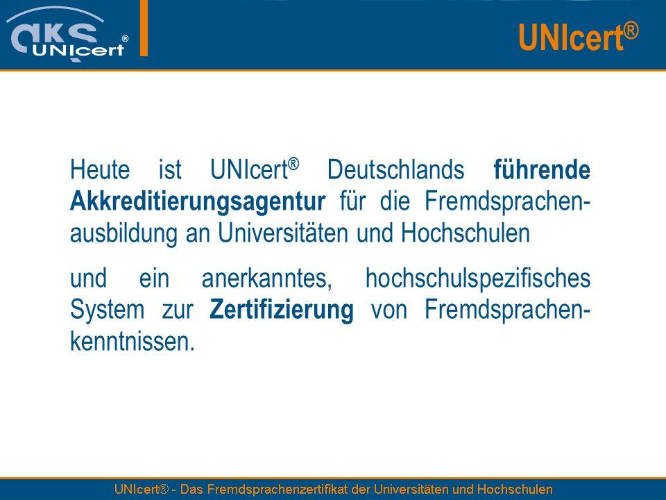 Heute ist UNIcert ® Deutschlands führende Akkreditierungsagentur für die Fremdsprachen- ausbildung an Universitäten und Hochschulen und ein anerkannte