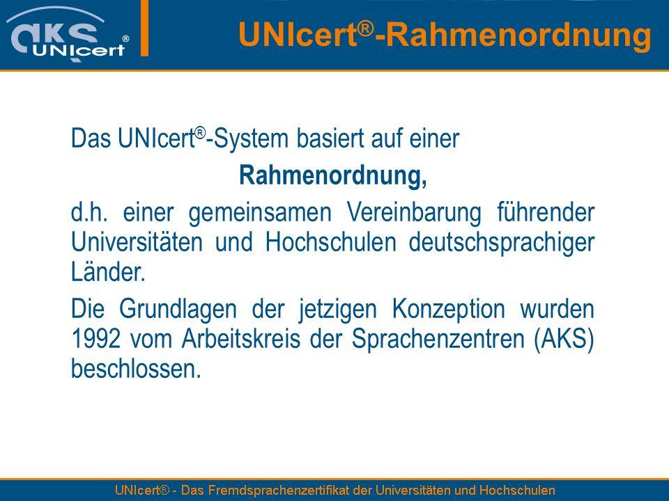Das UNIcert ® -System basiert auf einer Rahmenordnung, d.h. einer gemeinsamen Vereinbarung führender Universitäten und Hochschulen deutschsprachiger L