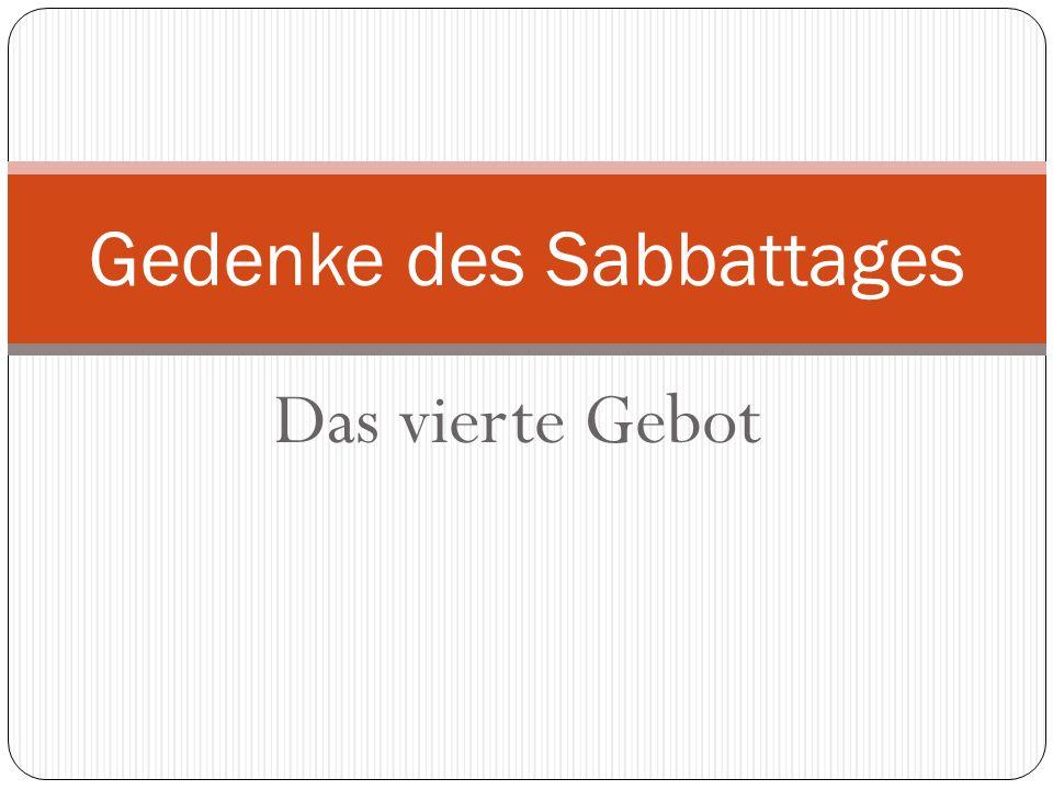 Das vierte Gebot Gedenke des Sabbattages