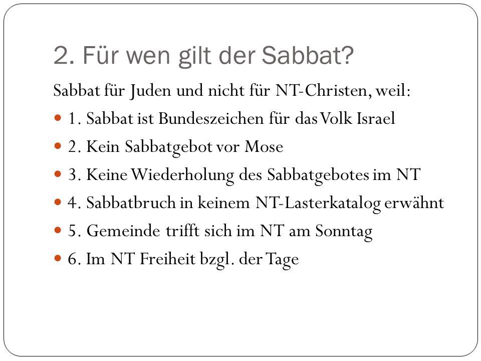 2.Für wen gilt der Sabbat. Sabbat für Juden und nicht für NT-Christen, weil: 1.