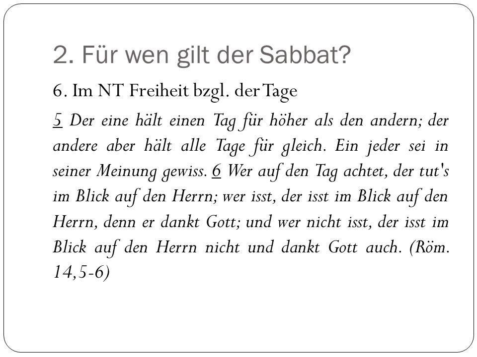2.Für wen gilt der Sabbat. 6. Im NT Freiheit bzgl.