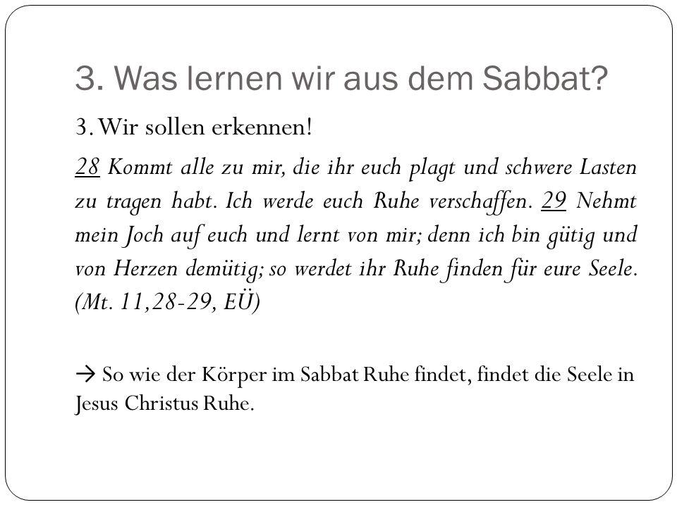 3.Was lernen wir aus dem Sabbat. 3. Wir sollen erkennen.