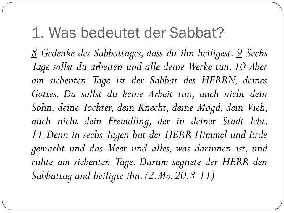 1.Was bedeutet der Sabbat. 8 Gedenke des Sabbattages, dass du ihn heiligest.