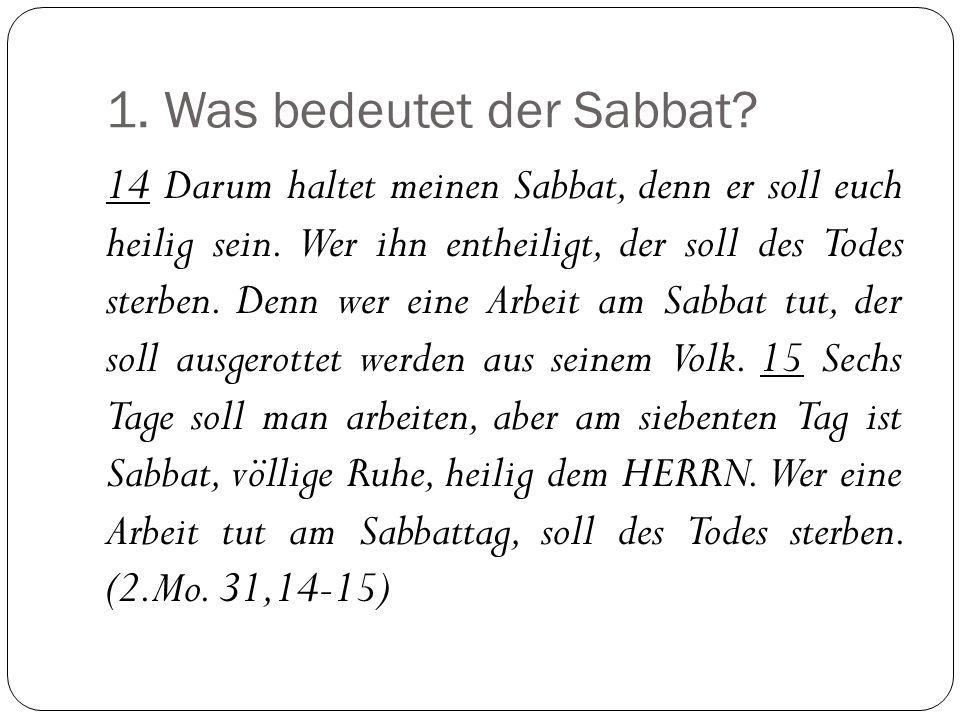 1.Was bedeutet der Sabbat. 14 Darum haltet meinen Sabbat, denn er soll euch heilig sein.