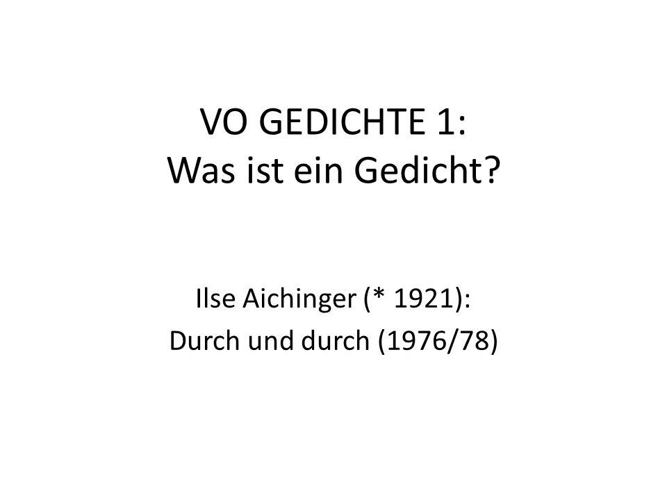 VO GEDICHTE 1: Was ist ein Gedicht? Ilse Aichinger (* 1921): Durch und durch (1976/78)