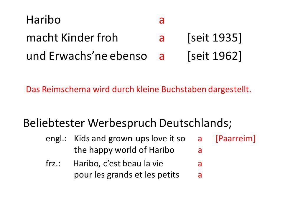 Hariboa macht Kinder froha[seit 1935] und Erwachsne ebensoa[seit 1962] Das Reimschema wird durch kleine Buchstaben dargestellt. Beliebtester Werbespru