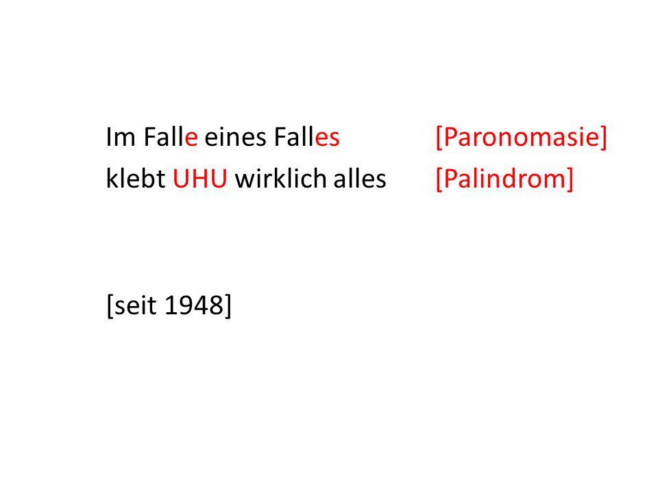 Im Falle eines Falles[Paronomasie] klebt UHU wirklich alles [Palindrom] [seit 1948]