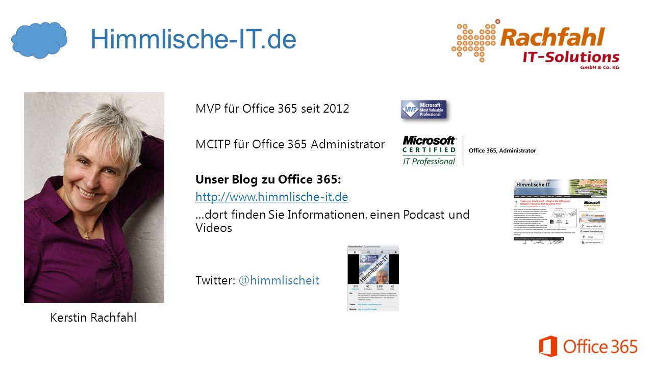MVP für Office 365 seit 2012 MCITP für Office 365 Administrator Unser Blog zu Office 365: http://www.himmlische-it.de …dort finden Sie Informationen, einen Podcast und Videos Twitter: @himmlischeit Kerstin Rachfahl