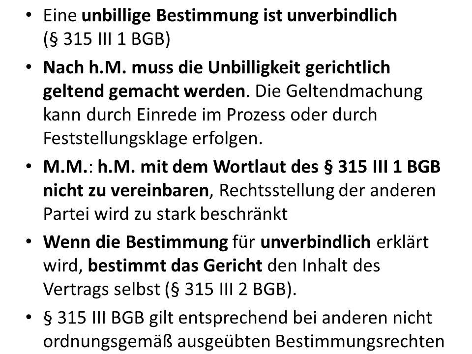 Eine unbillige Bestimmung ist unverbindlich (§ 315 III 1 BGB) Nach h.M.
