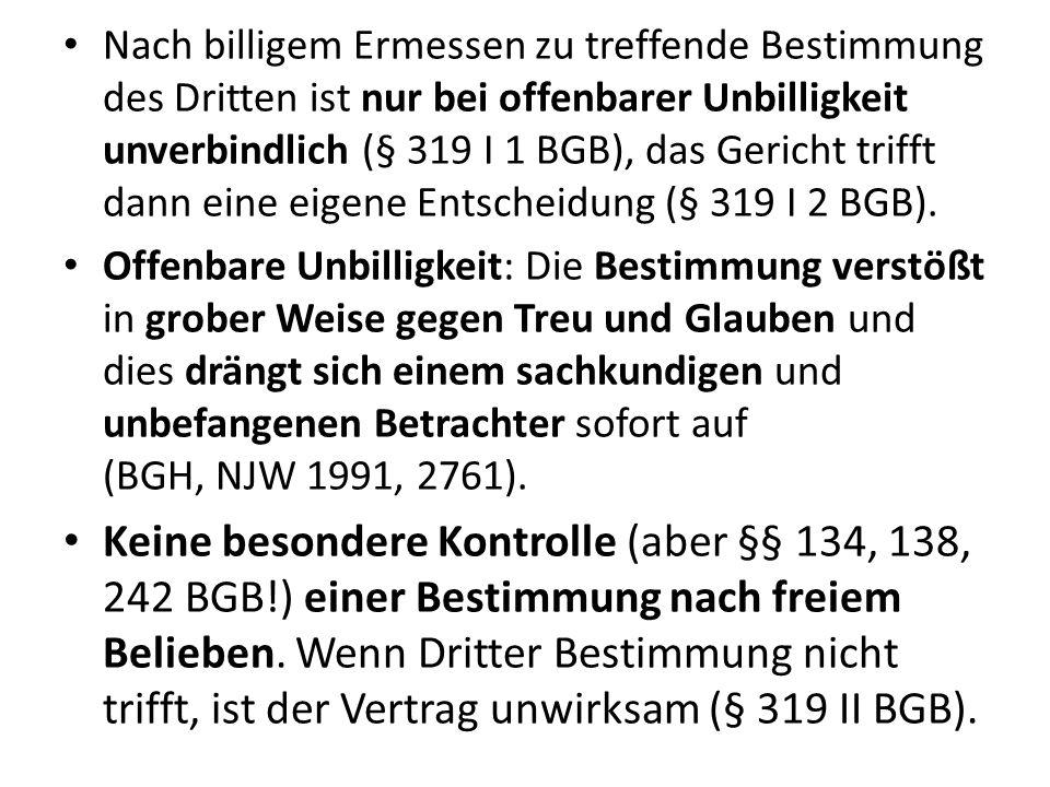 Nach billigem Ermessen zu treffende Bestimmung des Dritten ist nur bei offenbarer Unbilligkeit unverbindlich (§ 319 I 1 BGB), das Gericht trifft dann eine eigene Entscheidung (§ 319 I 2 BGB).